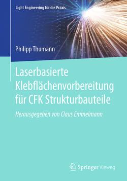 Laserbasierte Klebflächenvorbereitung für CFK Strukturbauteile von Thumann,  Philipp