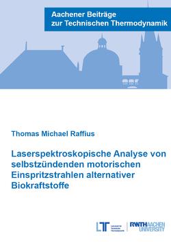 Laserspektroskopische Analyse von selbstzündenden motorischen Einspritzstrahlen alternativer Biokraftstoffe von Raffius,  Thomas Michael