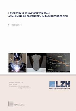 Laserstrahlschweißen von Stahl an Aluminiumlegierungen im Dickblechbereich von Kracht,  Dietmar, Lahdo,  Rabi