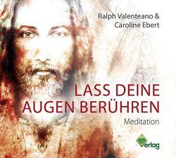 Lass deine Augen berühren von Ebert,  Caroline, Valenteano,  Ralph