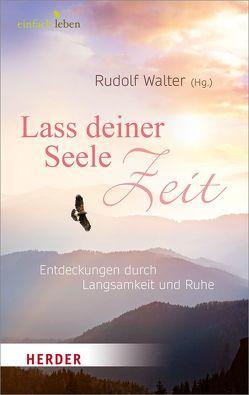 Lass deiner Seele Zeit von Walter,  Rudolf