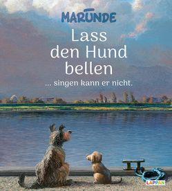 Lass den Hund bellen … singen kann er nicht von Marunde,  Wolf-Rüdiger