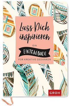 Lass dich inspirieren: Ein Eintragbuch für kreative Gedanken von Groh Kreativteam