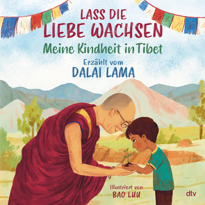 Lass die Liebe wachsen – Meine Kindheit in Tibet von Lama,  Dalai, Luu,  Bao, Müller-Wallraf,  Gundula