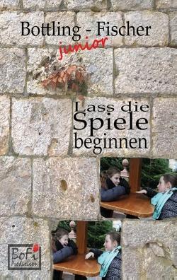 Lass die Spiele beginnen von Bottling,  Leoni, Bottling,  Sven, Fischer,  Mike, Fischer,  Sarah