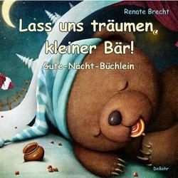 Lass uns träumen, kleiner Bär! – Gute-Nacht-Büchlein von Brecht,  Renate