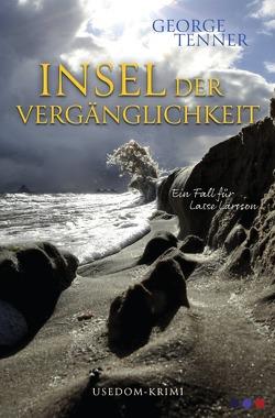 Lasse-Larsson-Usedom-Kriminalroman / Insel der Vergänglichkeit von Tenner,  George