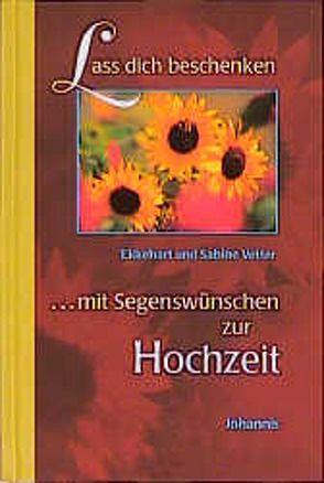 Lasst euch beschenken mit Segenswünschen zur Hochzeit von Vetter,  Ekkehart, Vetter,  Sabine