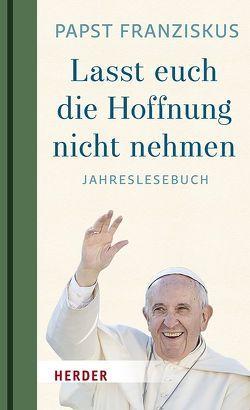 """""""Lasst euch die Hoffnung nicht nehmen!"""" von Franziskus (Papst), Oehler,  Alina Rafaela"""