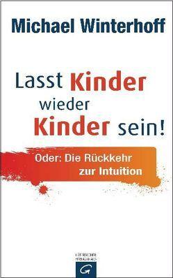 Lasst Kinder wieder Kinder sein! von Tergast,  Carsten, Winterhoff,  Michael