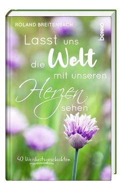 Lasst uns die Welt mit unseren Herzen sehen von Breitenbach,  Roland