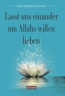 Lasst uns einander um Allahs willen lieben von Aydin,  Ahmet, Konyevî,  Seyda Muhammed, Tufan,  Ibrahim, Wentzel,  Abd al-Hafidh