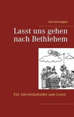 Lasst uns gehen nach Bethlehem von Schwaigert,  Axel