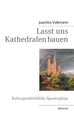 Lasst uns Kathedralen bauen von Laas,  Johannes, Volkmann,  Joachim