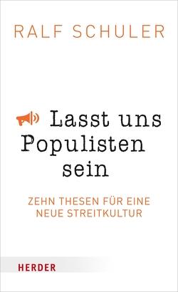 Lasst uns Populisten sein von Schuler,  Ralf