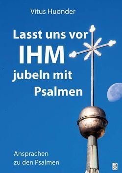 Lasst uns vor IHM jubeln mit Psalmen von Huonder ,  Vitus