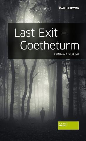 Last Exit – Goetheturm von Schwob,  Ralf