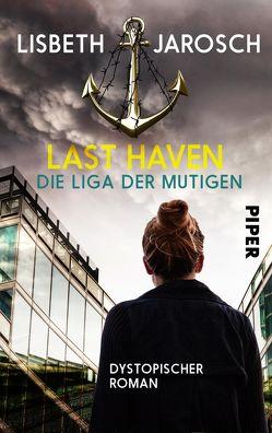 Last Haven – Die Liga der Mutigen von Jarosch,  Lisbeth