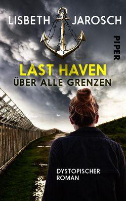Last Haven – Über alle Grenzen von Jarosch,  Lisbeth