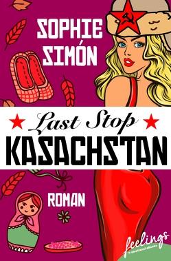 Last Stop Kasachstan von Simón,  Sophie
