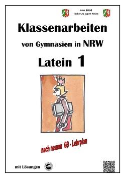 Latein 1, Klassenarbeiten von Gymnasien in NRW mit Lösungen nach Lehrplan G9 von Arndt,  Monika, Schmid,  Heinrich