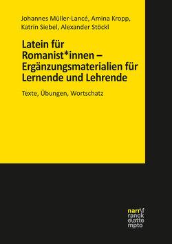 Latein für Romanist*innen – Ergänzungsmaterialien für Lernende und Lehrende von Kropp,  Amina, Müller-Lancé,  Prof. Dr. Johannes, Siebel,  Katrin, Stöckl,  Alexander
