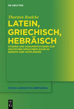 Latein, Griechisch, Hebräisch von Roelcke,  Thorsten
