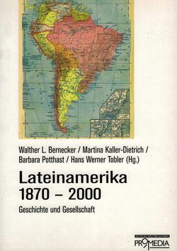 Lateinamerika 1870-2000 von Bernecker,  Walther L., Kaller-Dietrich,  Martina, Potthast,  Barbara, Tobler,  Hans Werner