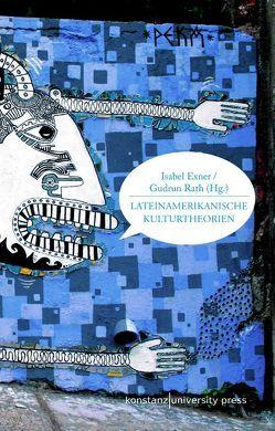 Lateinamerikanische Kulturtheorien von Exner,  Isabel, Rath,  Gudrun