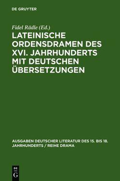 Lateinische Ordensdramen des XVI. Jahrhunderts mit deutschen Übersetzungen von Rädle,  Fidel