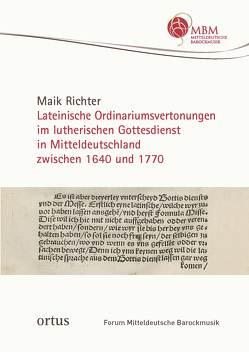 Lateinische Ordinariumsvertonungen im lutherischen Gottesdienst in Mitteldeutschland zwischen 1640 und 1770 von Richter,  Maik