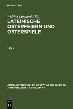 Lateinische Osterfeiern und Osterspiele / Lateinische Osterfeiern und Osterspiele II von Lipphardt,  Walther