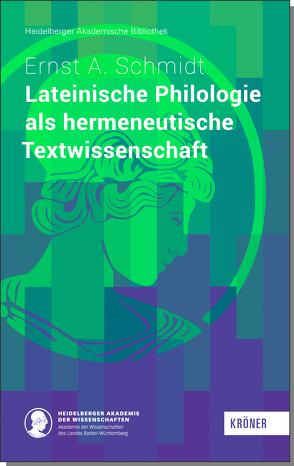 Lateinische Philologie als hermeneutische Textwissenschaft von Schmidt,  Ernst A