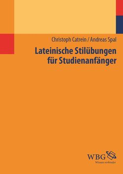 Lateinische Stilübungen für Studienanfänger von Catrein,  Christoph, Spal,  Andreas