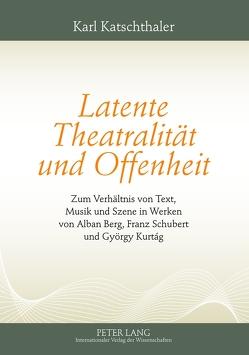 Latente Theatralität und Offenheit von Katschthaler,  Karl
