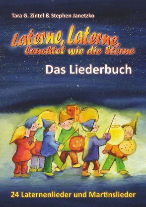 Laterne, Laterne, leuchtet wie die Sterne – 24 Laternenlieder und Martinslieder von Janetzko,  Stephen, Zintel,  Tara G.