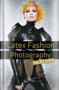 Latex Fashion Photography – Selection von Bunge,  Miki, Goliath