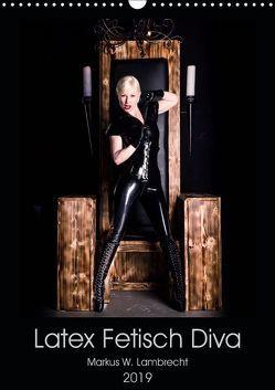 Latex Fetisch Diva (Wandkalender 2019 DIN A3 hoch) von W. Lambrecht,  Markus