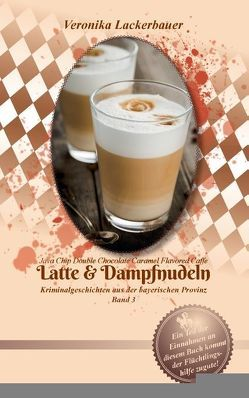 Latte & Dampfnudeln von Lackerbauer,  Veronika