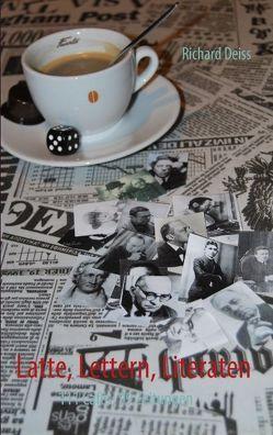 Latte, Lettern, Literaten von Deiss,  Richard