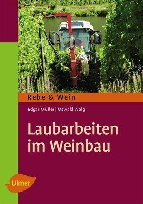 Laubarbeiten im Weinbau von Müller,  Dr. Edgar, Walg,  Oswald