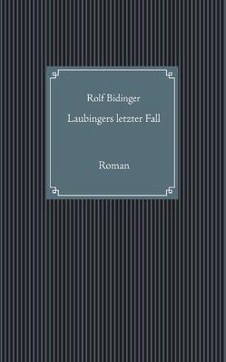 Laubingers letzter Fall von Bidinger,  Rolf