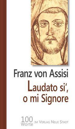 Laudato si', o mi Signore von Bader,  Wolfgang, Franz von Assisi