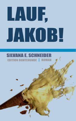 Lauf, Jakob! von Schneider,  Silvana E.
