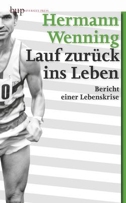 Lauf zurück ins Leben von Wenning,  Hermann