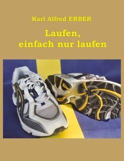 Laufen, einfach nur laufen von Erber,  Karl A