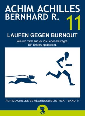 Laufen gegen Burnout – Wie ich mich zurück ins Leben bewegte von Achilles,  Achim, R.,  Bernhard