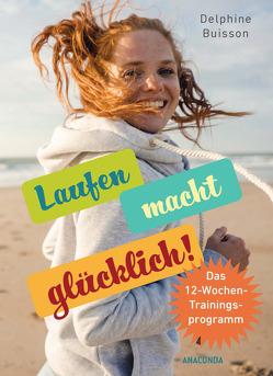 Laufen macht glücklich (loslaufen, glücklich werden, effektiv das Wohlbefinden steigern) von Buisson,  Delphine, Zuber,  Ilona