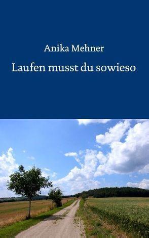 Laufen musst du sowieso von Mehner,  Anika