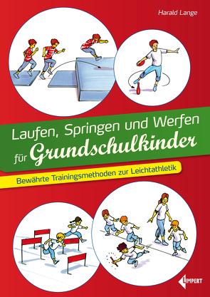 Laufen, Springen und Werfen für Grundschulkinder von Lange,  Harald